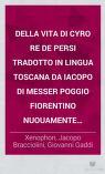 Xenophon - Della vita di Cyro re de Persi tradotto in lingua toscana da Iacopo di messer Poggio fiorentino nuouamente impressoXenofonte