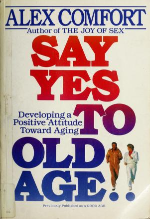 Cover of: Say yes to old age | Alex Comfort